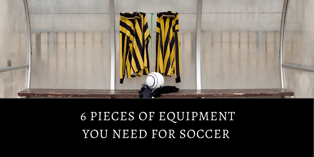 what soccer equipment you need