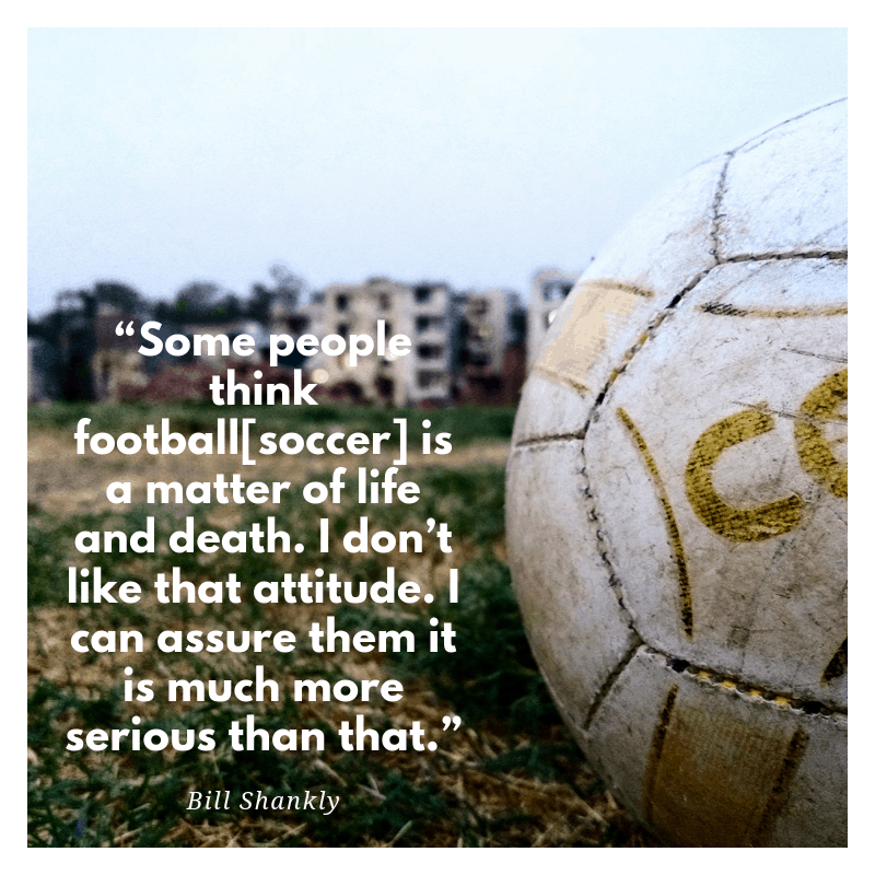 Bill Shankly quote about soccer