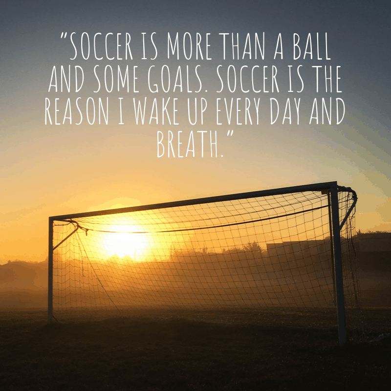 quote about waking to play soccer