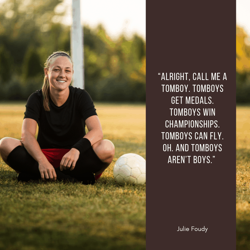 Julie Foudy quote about tomboys in soccer