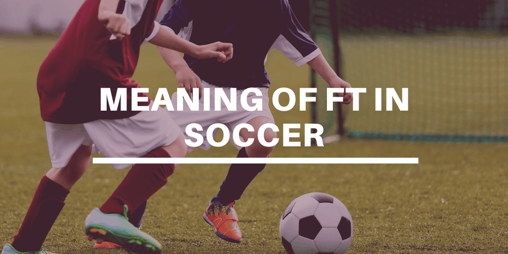 Title image for meaning of ft in soccer