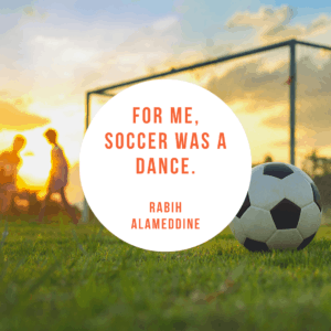 """For me, soccer was a dance."" short soccer quote"