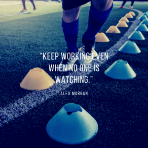 "short soccer quote ""Keep working even when no one is watching."" - Alex Morgan"