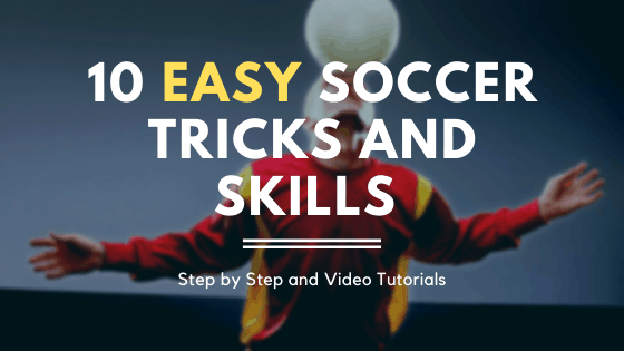 10 Easy Soccer tricks and skills - Step by Step and Video Tutorials