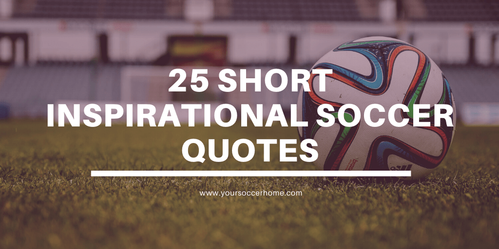 25 short inspirational soccer quotes - blog header image