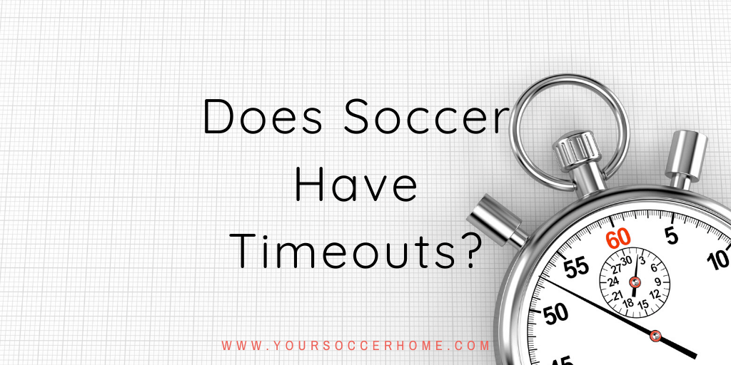 Does soccer have timeouts? header image for blog post