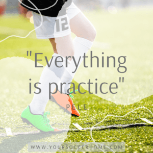 Everything is practice - pele - short soccer quote