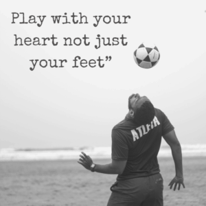 play with your heart - short soccer quote