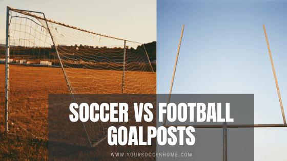 soccer vs football goal posts
