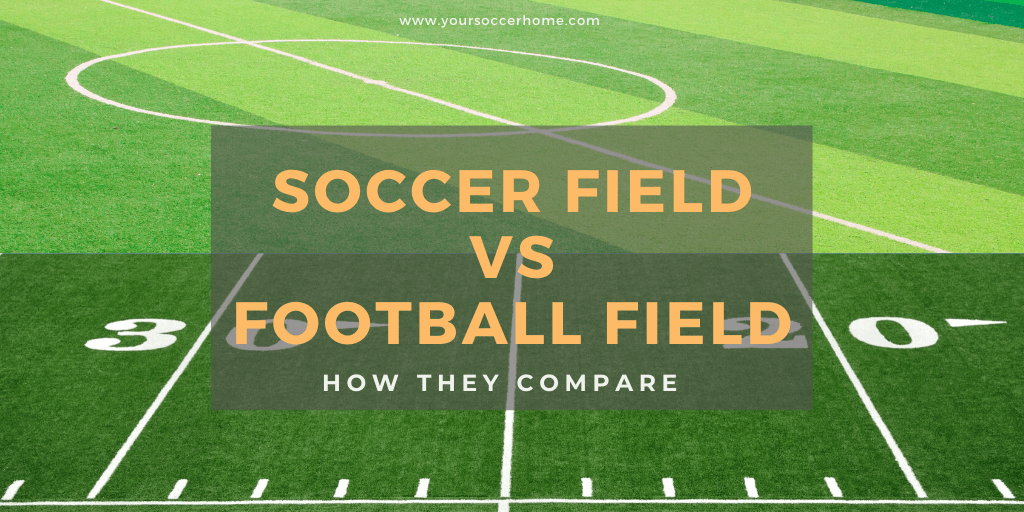Soccer Vs Football Field How They Compare Your Soccer Home