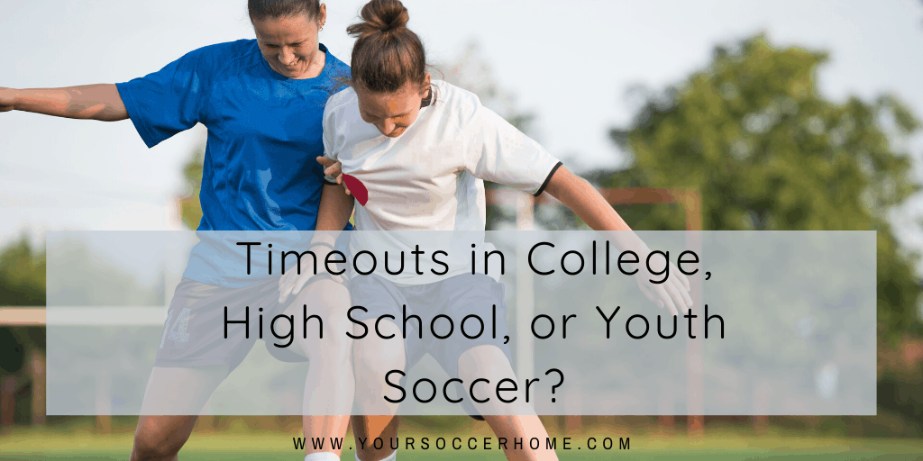 Timeouts in college, high school, or youth soccer