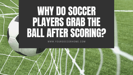 Why Do Soccer Players Grab the Ball After Scoring? - header image