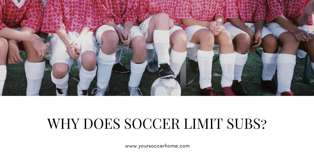Why does Soccer Limit Subs? - header image