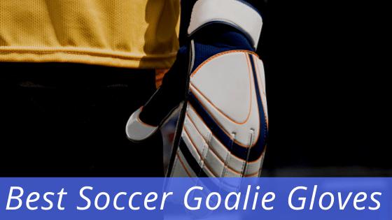 Best soccer goalie gloves