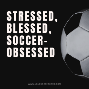 obsessed -short soccer quote