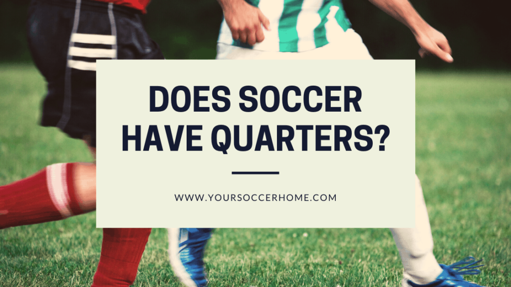 does soccer have quarters?