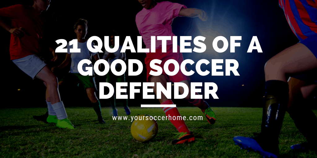 Qualities of a soccer defender
