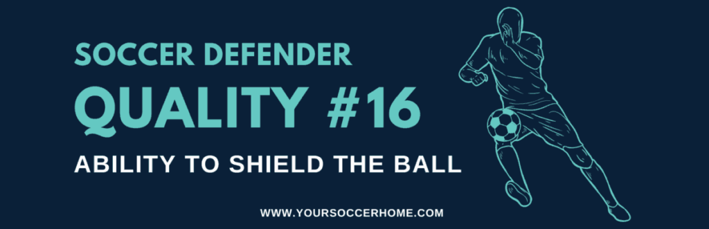 Quality of a soccer defender - Ability to Shield the Ball