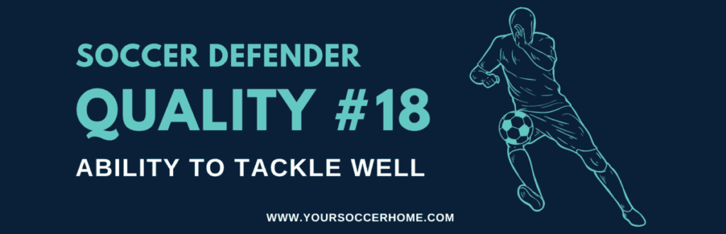 quality of a soccer defender - Tackle Well