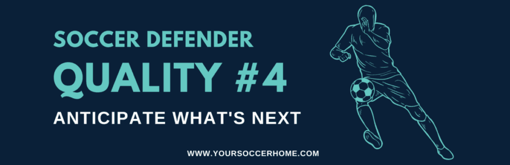 quality of a soccer defender - Anticipate What Will Happen Next
