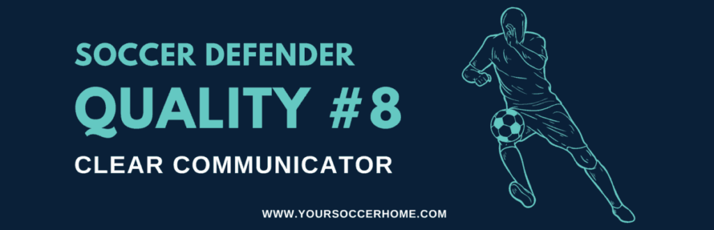 quality of a soccer defender - Clear Communicator