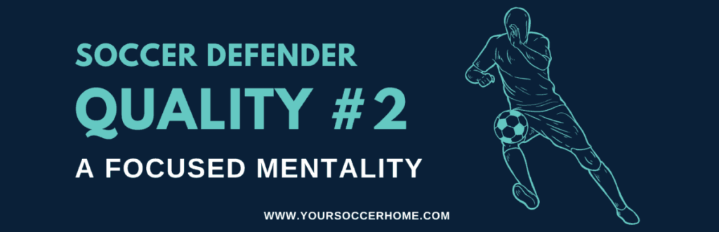 Quality of a soccer defender - A Focused Mentality