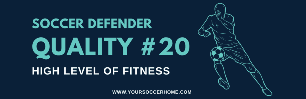 quality of a soccer defender - High Level of Fitness