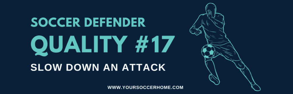 Quality of a soccer defender - Slow Down an Attack