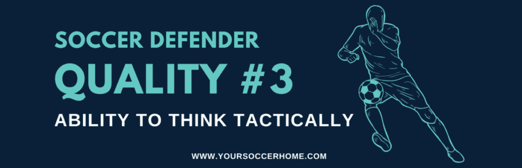 Quality of a soccer defender - Ability to Think Tactically