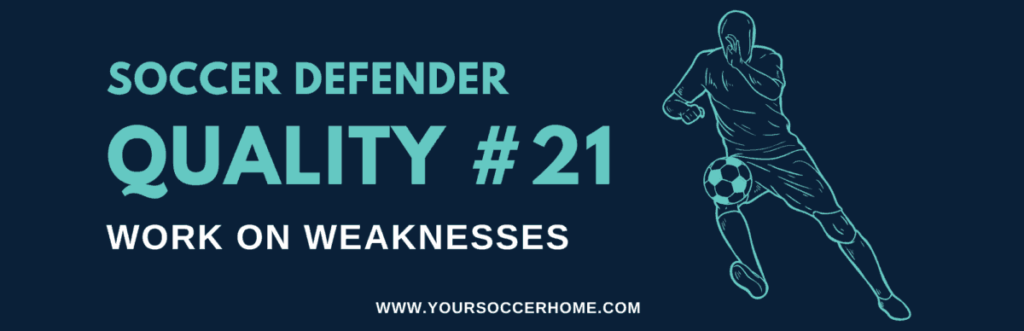 quality of a soccer defender - Work on Weaknesses
