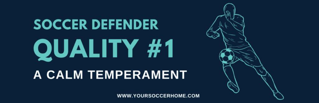 quality of a soccer defender - calm temperament