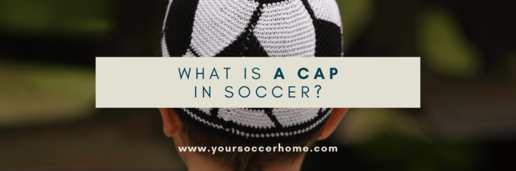 what is a cap in soccer - text over image