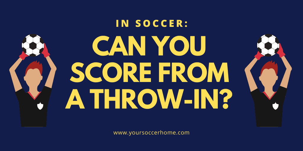 can you score from a throw-in in soccer?