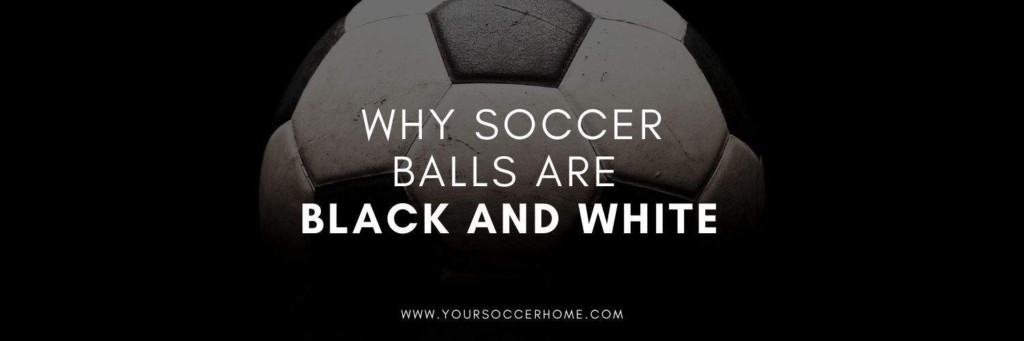 Why soccer balls are black and white - post header image