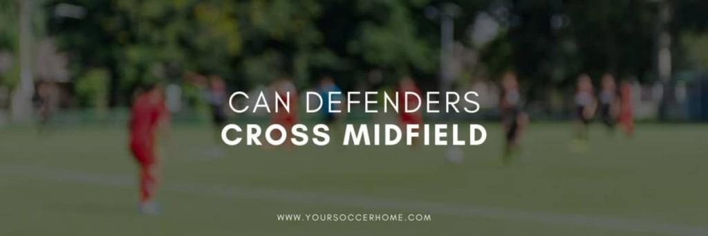 can defenders cross midfield in soccer