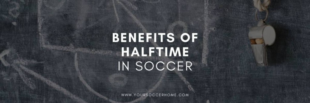 Benefits of halftime in soccer