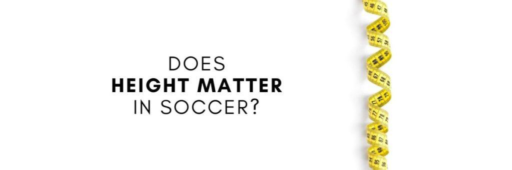 does height matter in soccer - text beside image of measuring tape