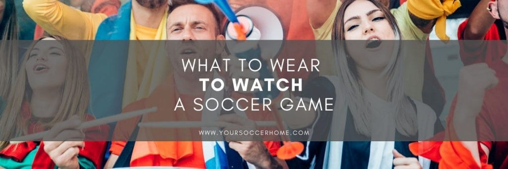What to Wear to Watch a Soccer Game title image